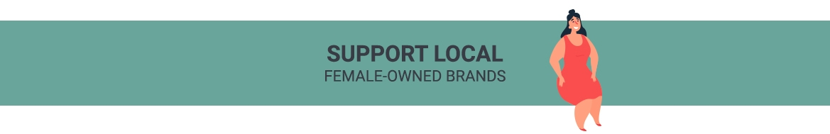 Support Local Female Owned Brands
