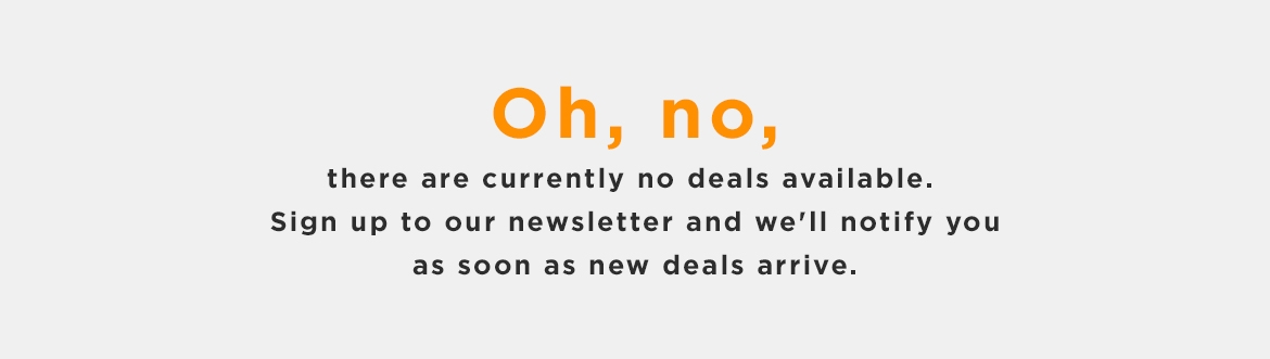 Oh No, we're Out Of Deals